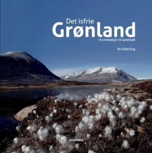 """Forsidebillede til bogen """"Det Isfrie Grønland - fra molekyle til landskab"""" af Bo Elberling"""